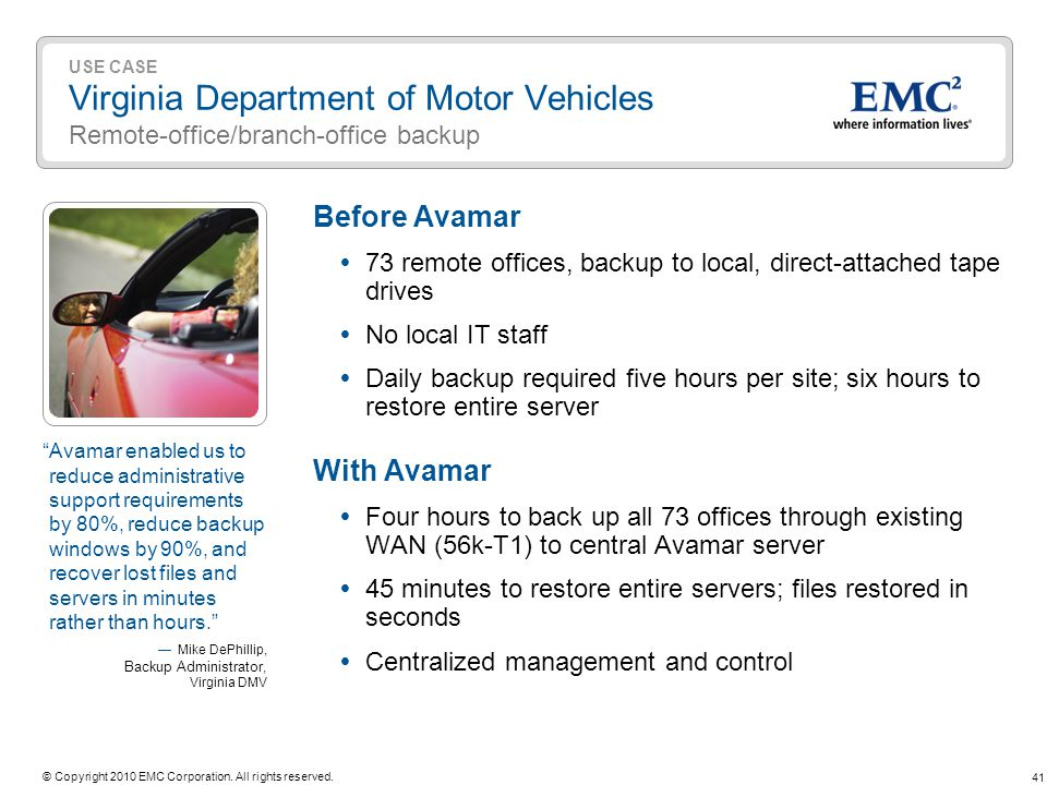 41 © Copyright 2010 EMC Corporation. All rights reserved. USE CASE Virginia Department of Motor Vehicles Remote-office/branch-office backup Before Ava