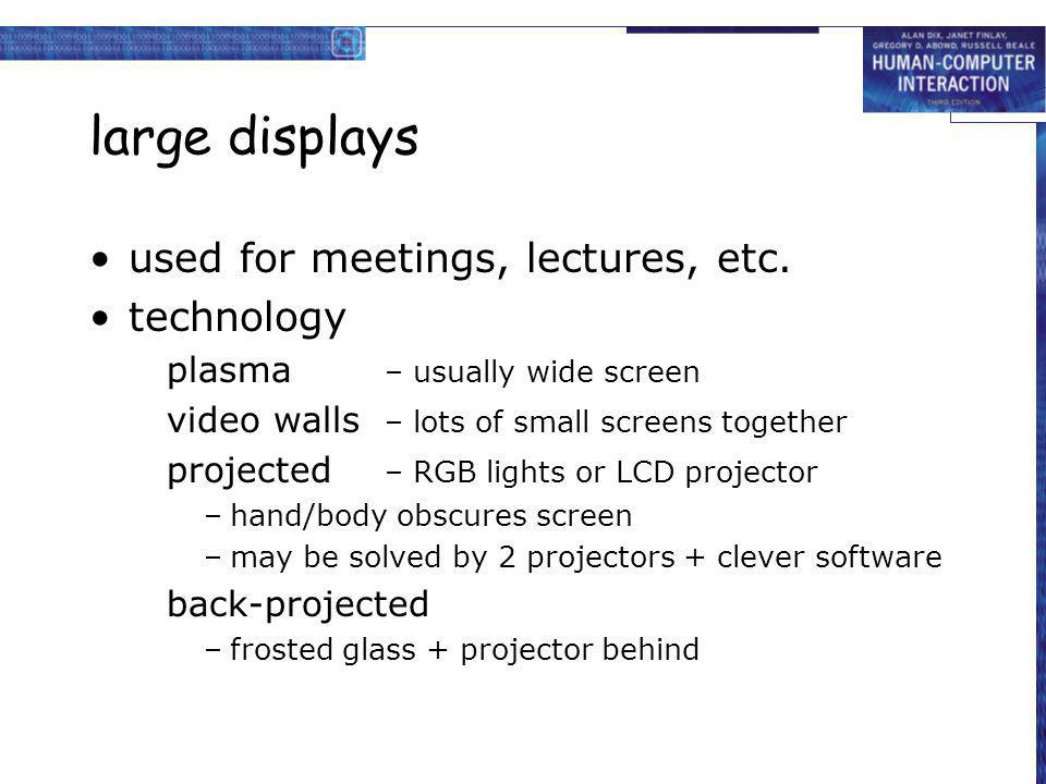 large displays used for meetings, lectures, etc. technology plasma – usually wide screen video walls – lots of small screens together projected – RGB