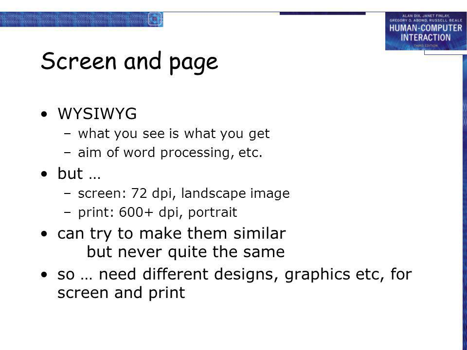 Screen and page WYSIWYG –what you see is what you get –aim of word processing, etc. but … –screen: 72 dpi, landscape image –print: 600+ dpi, portrait