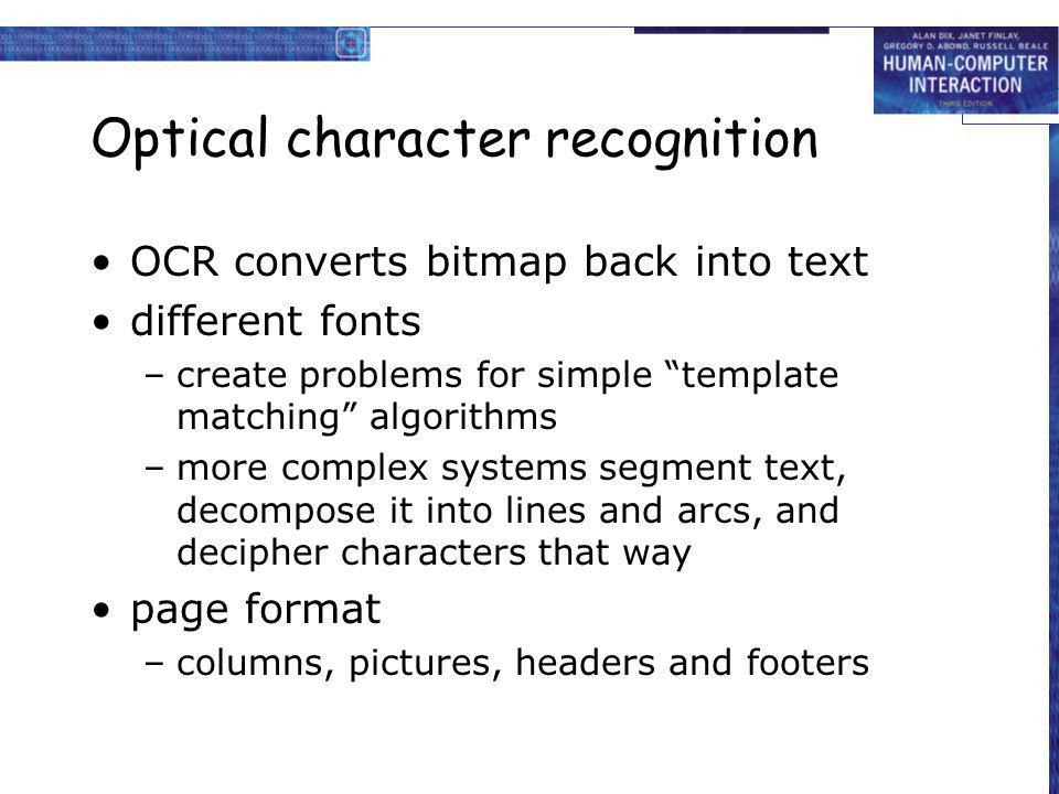 Optical character recognition OCR converts bitmap back into text different fonts –create problems for simple template matching algorithms –more comple