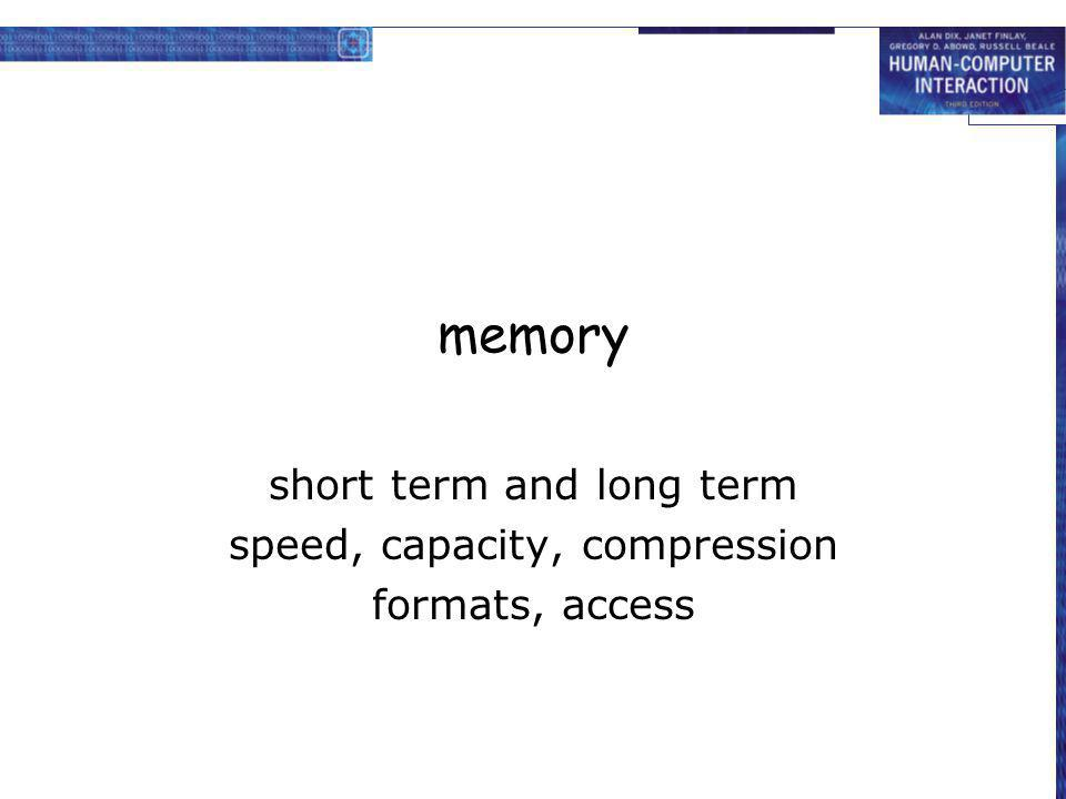 memory short term and long term speed, capacity, compression formats, access