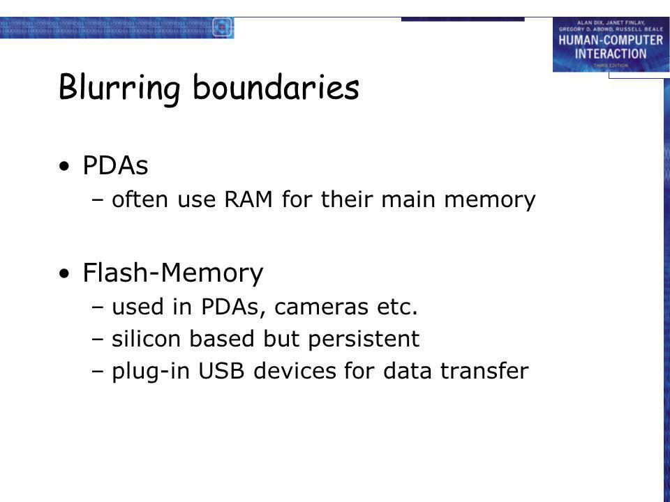 Blurring boundaries PDAs –often use RAM for their main memory Flash-Memory –used in PDAs, cameras etc. –silicon based but persistent –plug-in USB devi