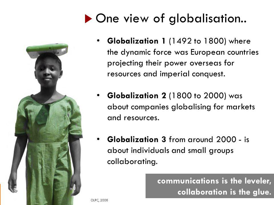 One view of globalisation.. Globalization 1 (1492 to 1800) where the dynamic force was European countries projecting their power overseas for resource
