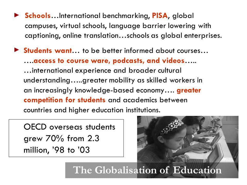 Schools…International benchmarking, PISA, global campuses, virtual schools, language barrier lowering with captioning, online translation…schools as g