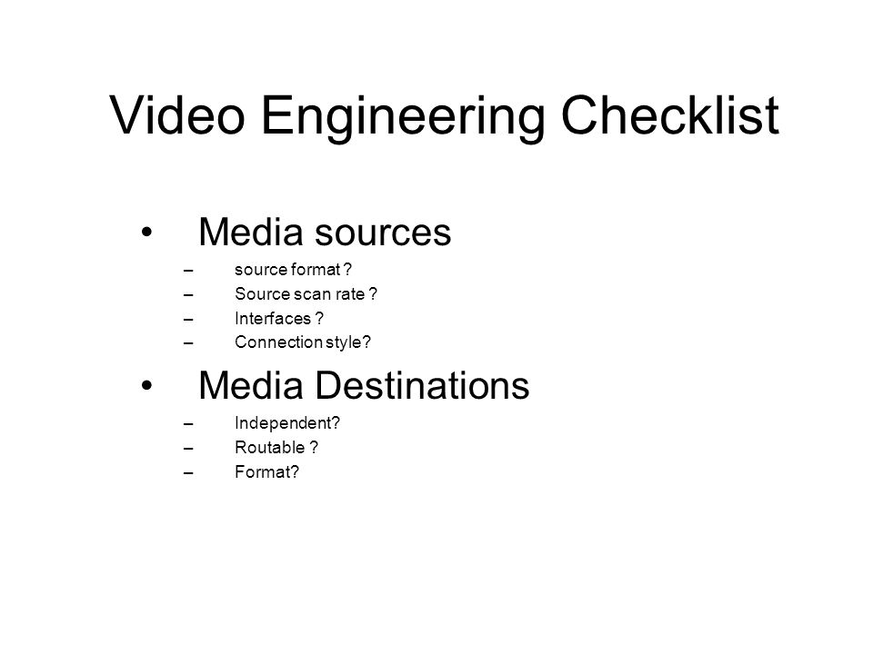 Video Engineering Checklist Media sources –source format .