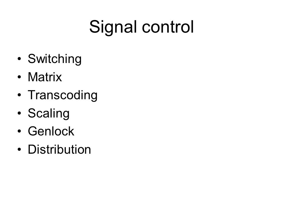 Signal control Switching Matrix Transcoding Scaling Genlock Distribution