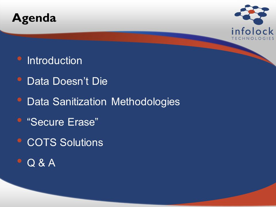 Agenda Introduction Data Doesnt Die Data Sanitization Methodologies Secure Erase COTS Solutions Q & A
