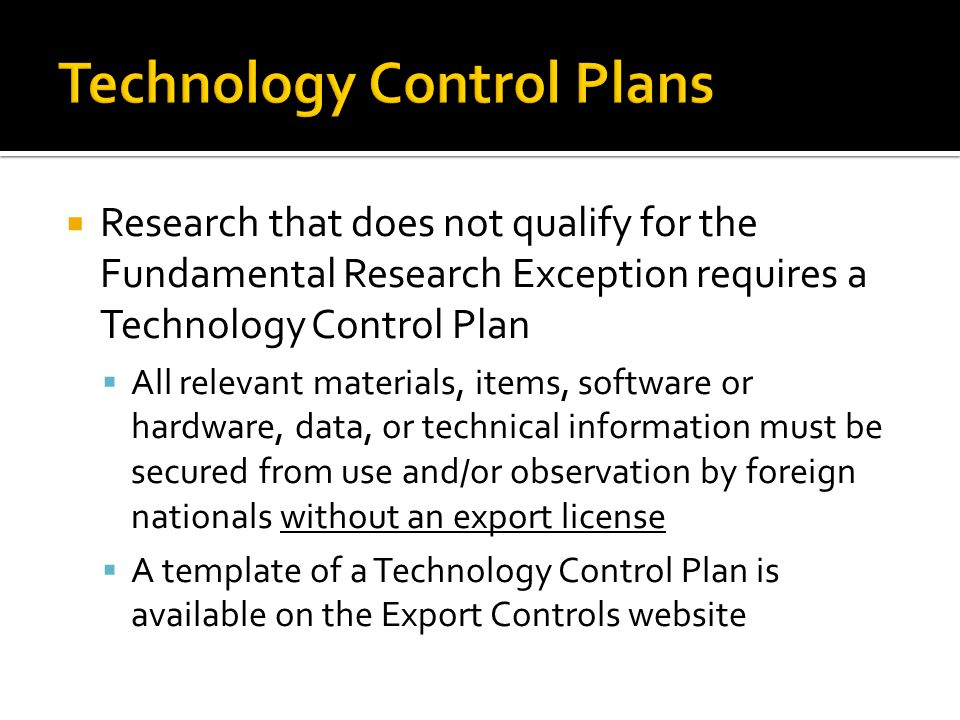 Research that does not qualify for the Fundamental Research Exception requires a Technology Control Plan All relevant materials, items, software or ha