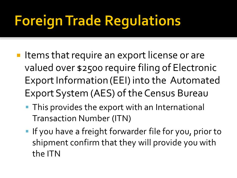 Items that require an export license or are valued over $2500 require filing of Electronic Export Information (EEI) into the Automated Export System (