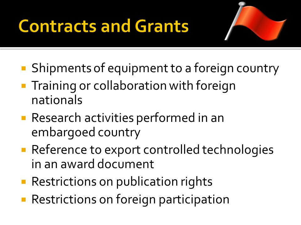 Shipments of equipment to a foreign country Training or collaboration with foreign nationals Research activities performed in an embargoed country Ref