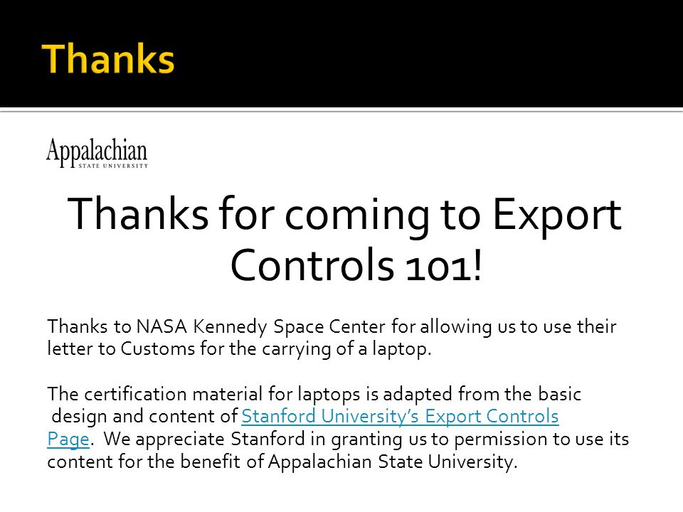 Thanks for coming to Export Controls 101! Thanks to NASA Kennedy Space Center for allowing us to use their letter to Customs for the carrying of a lap
