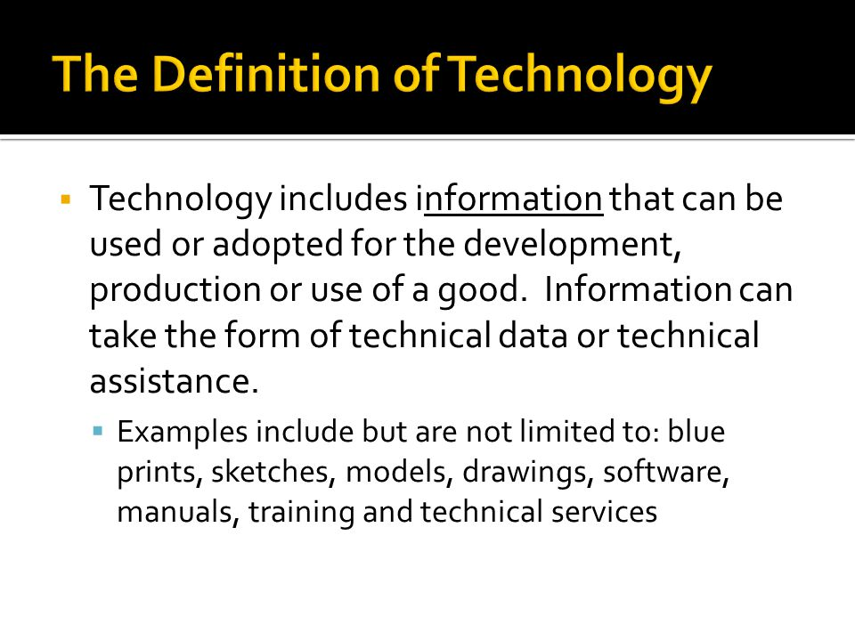 Technology includes information that can be used or adopted for the development, production or use of a good. Information can take the form of technic