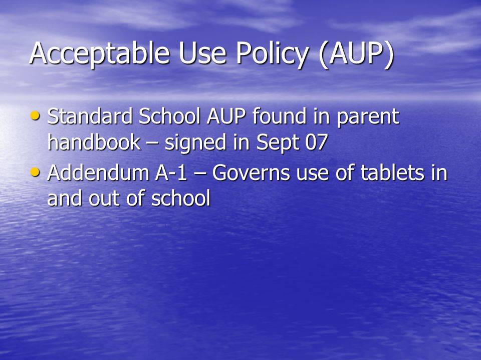 Acceptable Use Policy (AUP) Standard School AUP found in parent handbook – signed in Sept 07 Standard School AUP found in parent handbook – signed in
