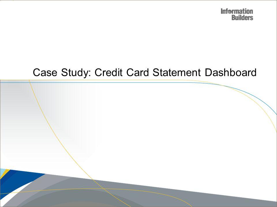 Copyright 2007, Information Builders. Slide 15 Case Study: Credit Card Statement Dashboard