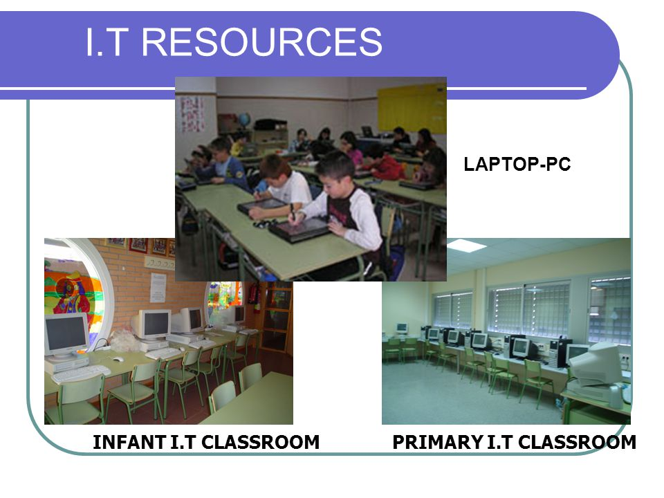 I.T RESOURCES INFANT I.T CLASSROOMPRIMARY I.T CLASSROOM LAPTOP-PC