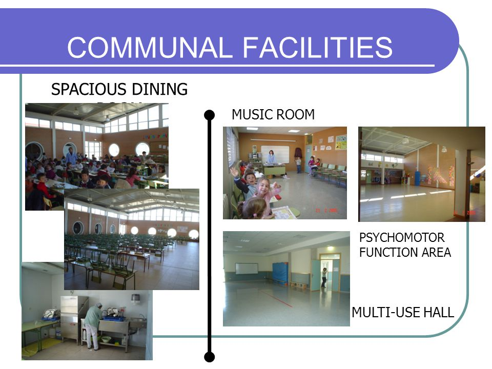 COMMUNAL FACILITIES SPACIOUS DINING ROOM PSYCHOMOTOR FUNCTION AREA MUSIC ROOM MULTI-USE HALL