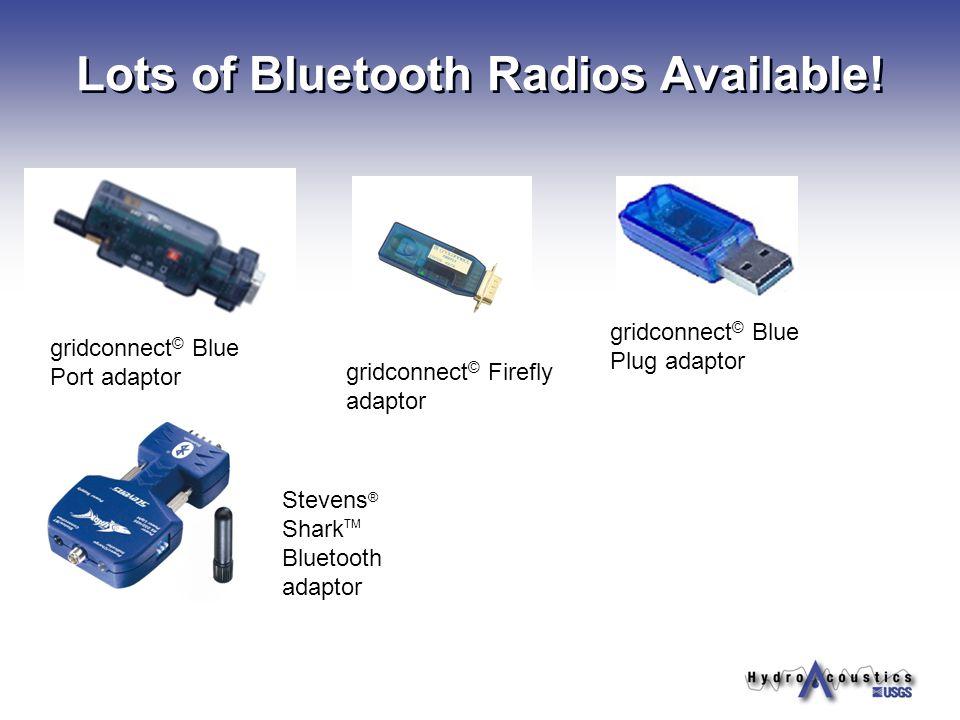 Lots of Bluetooth Radios Available! gridconnect © Blue Port adaptor Stevens ® Shark TM Bluetooth adaptor gridconnect © Firefly adaptor gridconnect © B