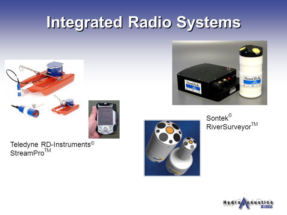 Integrated Radio Systems Teledyne RD-Instruments © StreamPro TM Sontek © RiverSurveyor TM