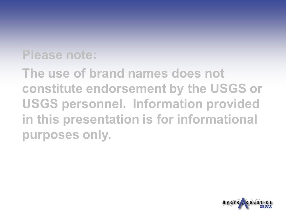 Please note: The use of brand names does not constitute endorsement by the USGS or USGS personnel.
