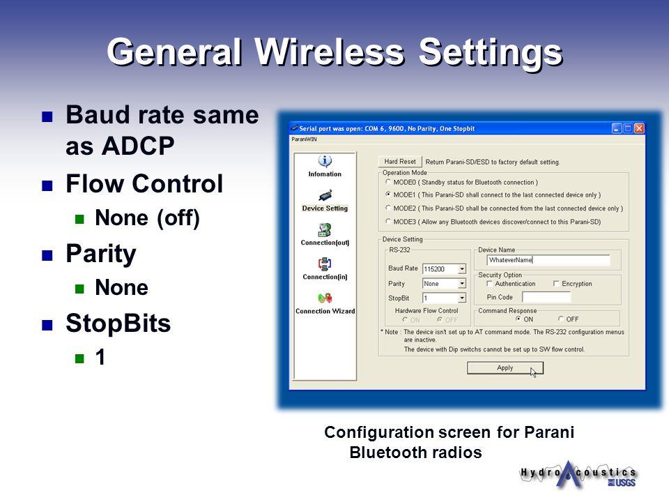 General Wireless Settings Baud rate same as ADCP Flow Control None (off) Parity None StopBits 1 Configuration screen for Parani Bluetooth radios