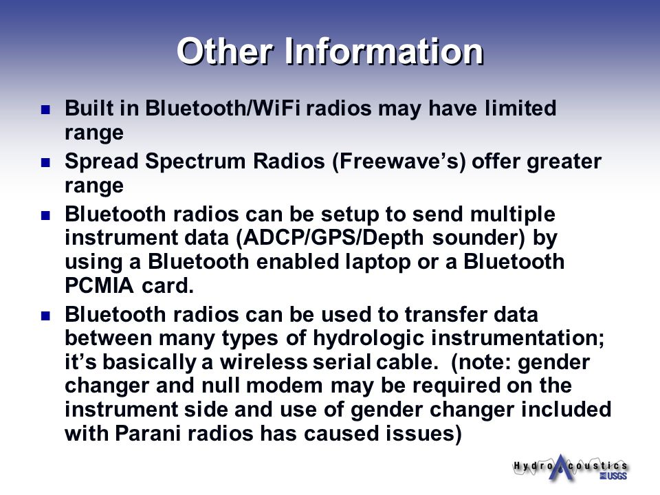 Other Information Built in Bluetooth/WiFi radios may have limited range Spread Spectrum Radios (Freewaves) offer greater range Bluetooth radios can be