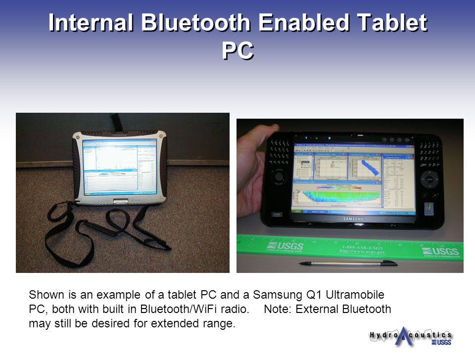 Internal Bluetooth Enabled Tablet PC Shown is an example of a tablet PC and a Samsung Q1 Ultramobile PC, both with built in Bluetooth/WiFi radio.