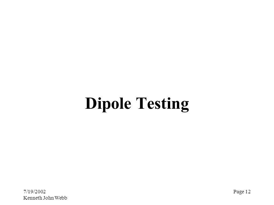7/19/2002 Kenneth John Webb Page 12 Dipole Testing