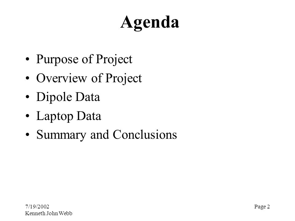 7/19/2002 Kenneth John Webb Page 2 Agenda Purpose of Project Overview of Project Dipole Data Laptop Data Summary and Conclusions