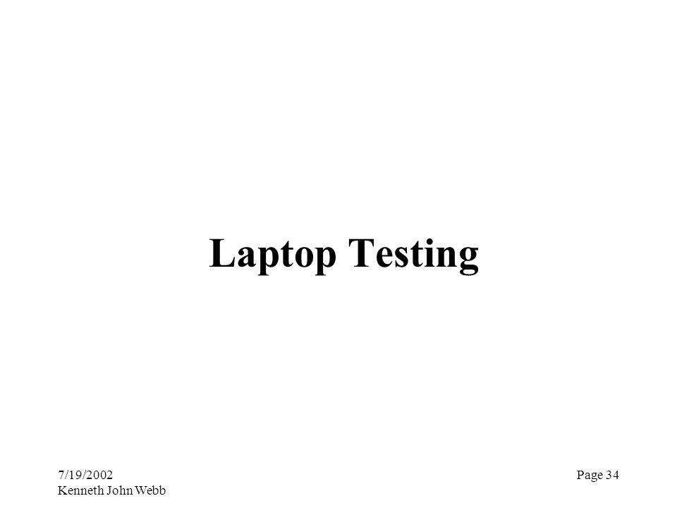 7/19/2002 Kenneth John Webb Page 34 Laptop Testing