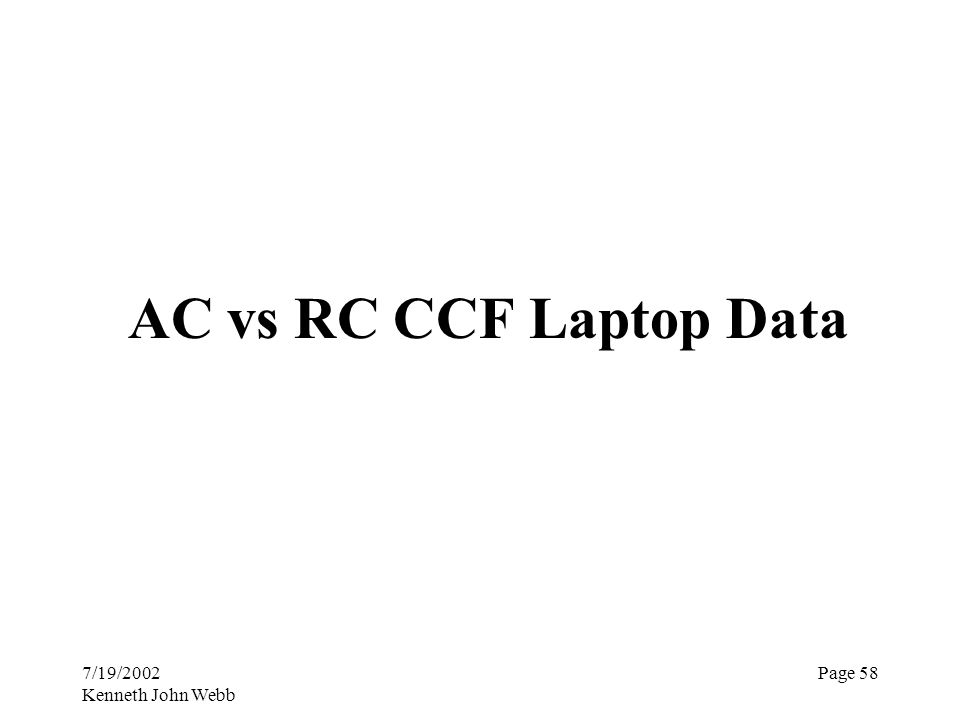 7/19/2002 Kenneth John Webb Page 58 AC vs RC CCF Laptop Data