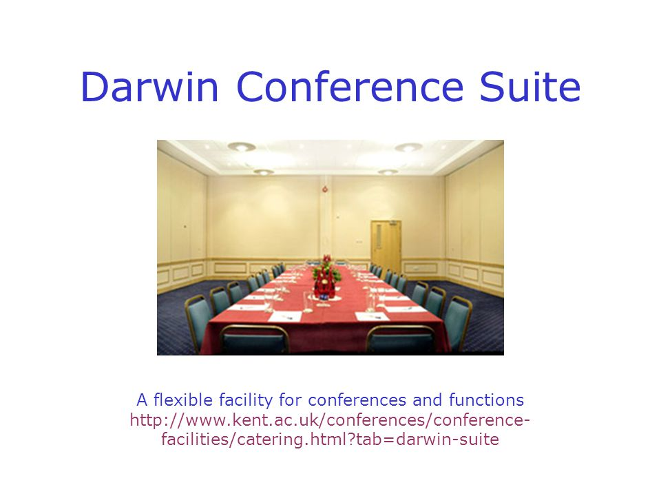 Darwin Conference Suite A flexible facility for conferences and functions http://www.kent.ac.uk/conferences/conference- facilities/catering.html tab=darwin-suite