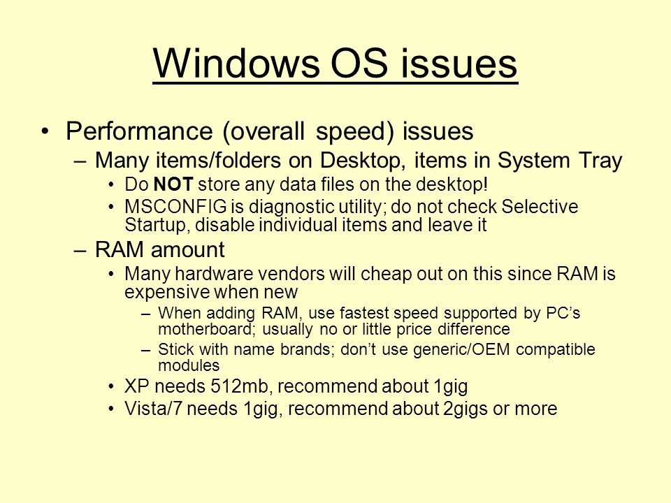 Windows OS issues Performance (overall speed) issues –Many items/folders on Desktop, items in System Tray Do NOT store any data files on the desktop.