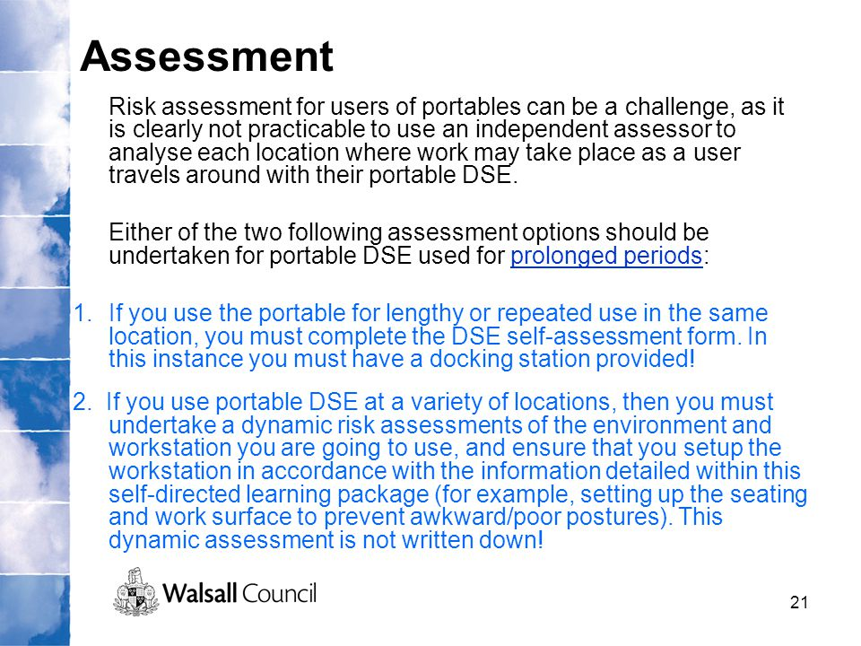 21 Risk assessment for users of portables can be a challenge, as it is clearly not practicable to use an independent assessor to analyse each location