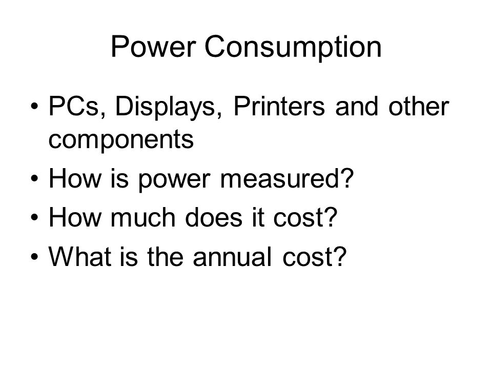 Power Consumption PCs, Displays, Printers and other components How is power measured.