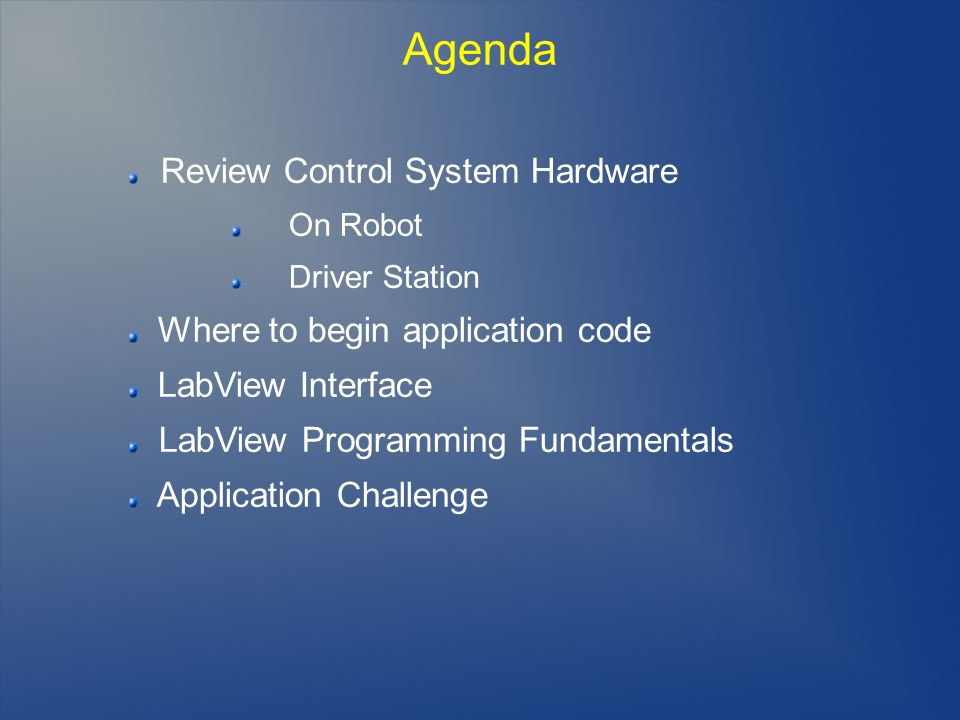 Agenda Review Control System Hardware On Robot Driver Station Where to begin application code LabView Interface LabView Programming Fundamentals Appli