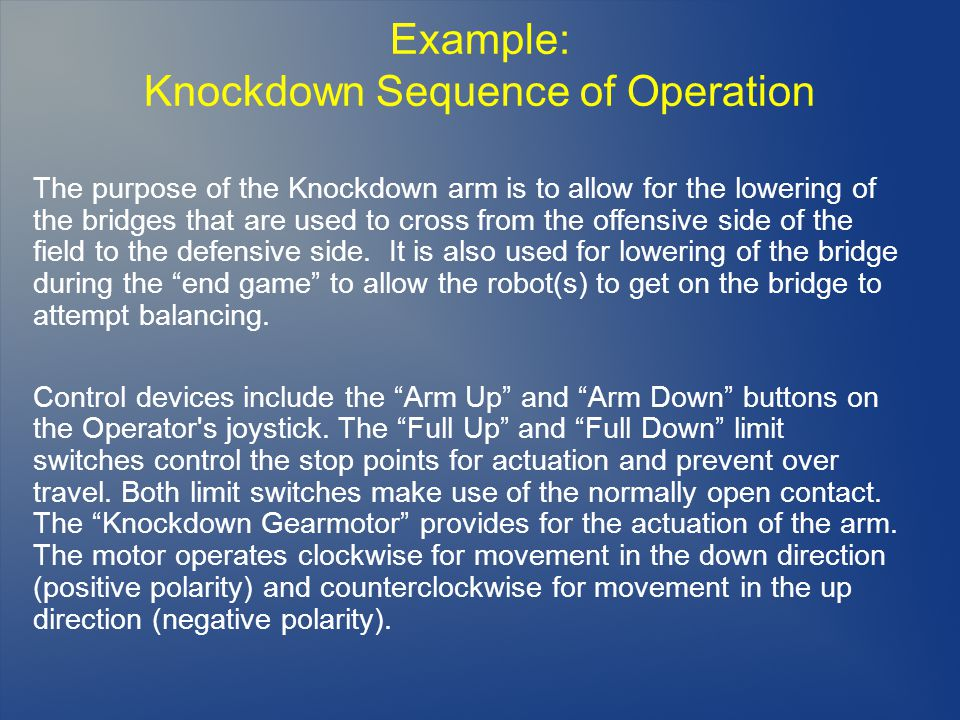 Example: Knockdown Sequence of Operation The purpose of the Knockdown arm is to allow for the lowering of the bridges that are used to cross from the