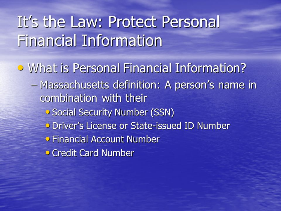Its the Law: Protect Personal Financial Information What is Personal Financial Information.