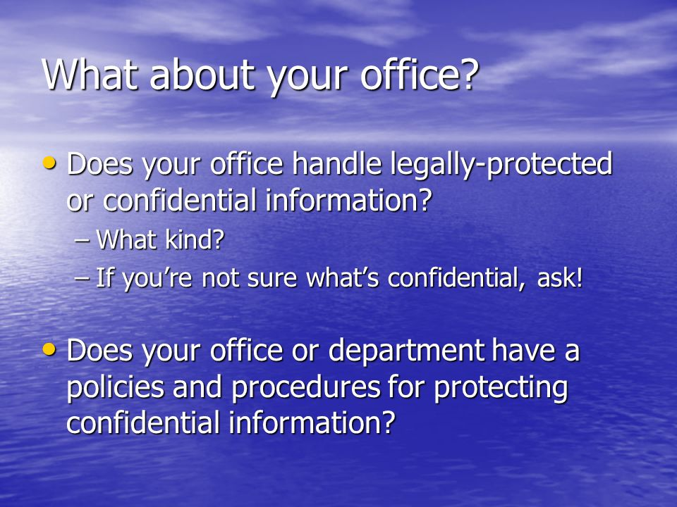 What about your office. Does your office handle legally-protected or confidential information.