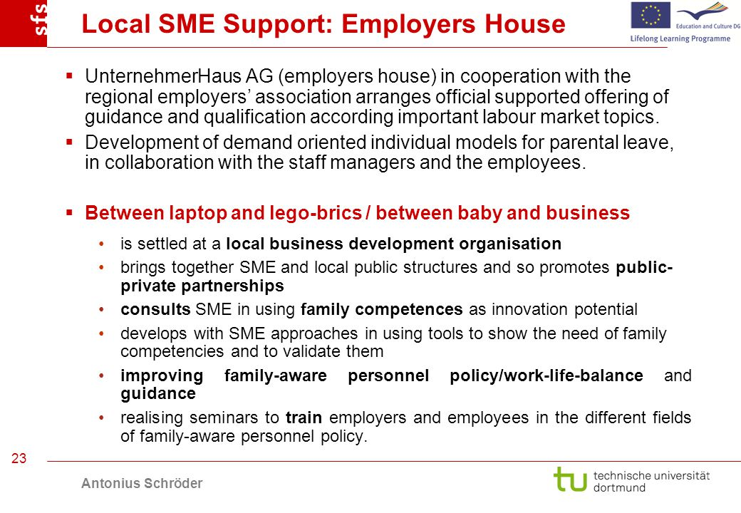 Antonius Schröder 23 Local SME Support: Employers House UnternehmerHaus AG (employers house) in cooperation with the regional employers association arranges official supported offering of guidance and qualification according important labour market topics.