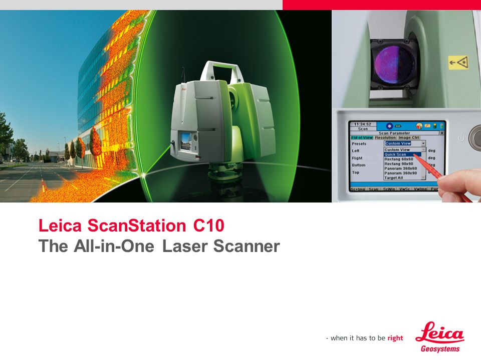 Leica ScanStation C10 The All-in-One Laser Scanner Please insert a picture (Insert, Picture, from file). Size according to grey field (10 cm x 25.4 cm