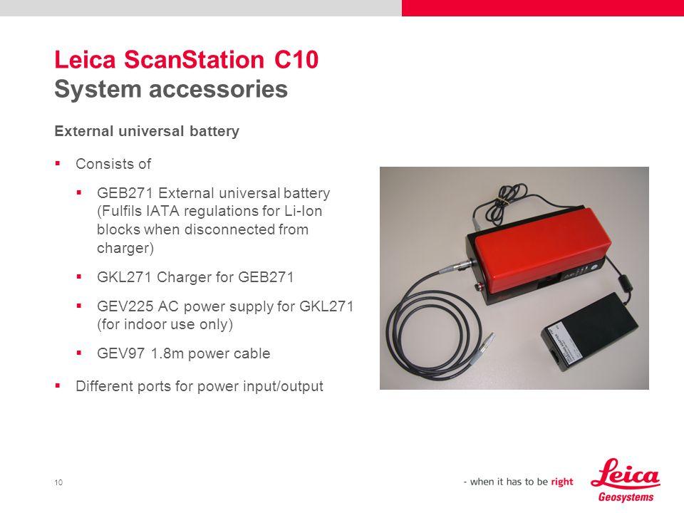10 Leica ScanStation C10 System accessories External universal battery Consists of GEB271 External universal battery (Fulfils IATA regulations for Li-