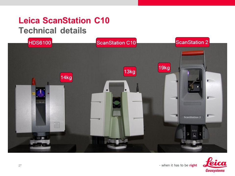 27 Leica ScanStation C10 Technical details 13kg 19kg ScanStation C10 HDS6100 ScanStation 2 14kg