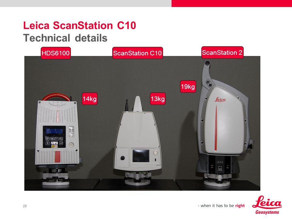 28 Leica ScanStation C10 Technical details 13kg 19kg ScanStation C10 HDS6100 ScanStation 2 14kg