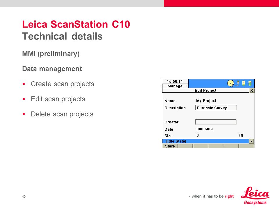 40 Leica ScanStation C10 Technical details MMI (preliminary) Data management Create scan projects Edit scan projects Delete scan projects