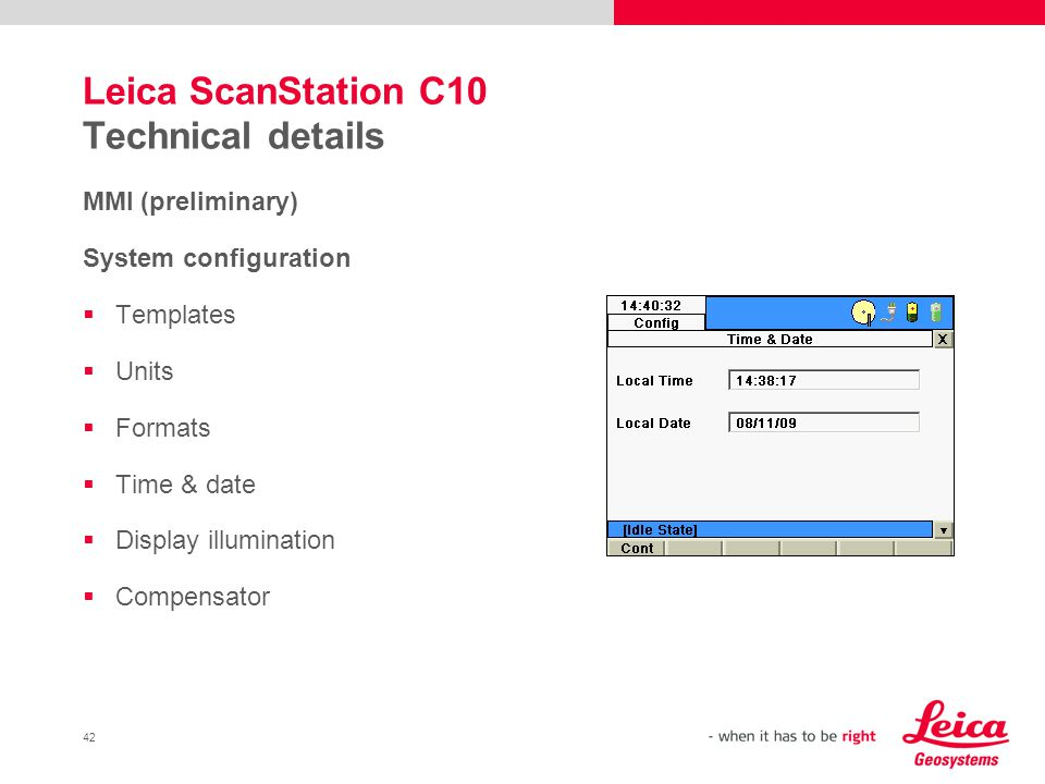 42 Leica ScanStation C10 Technical details MMI (preliminary) System configuration Templates Units Formats Time & date Display illumination Compensator