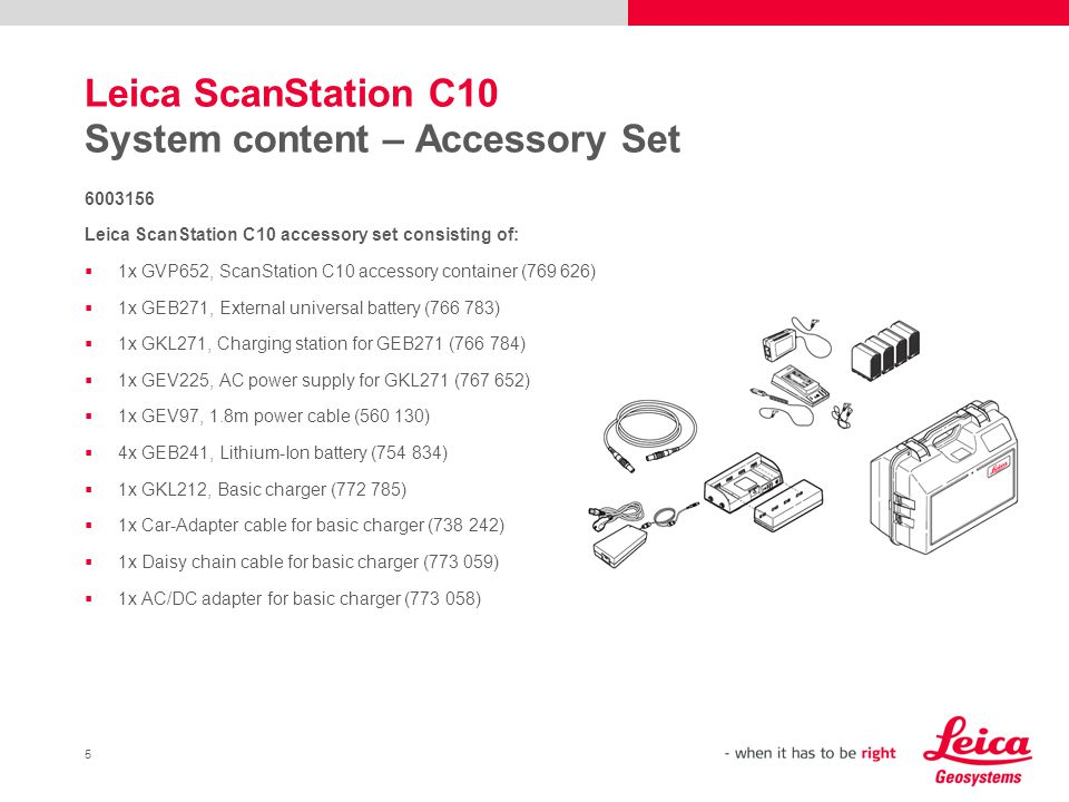 5 Leica ScanStation C10 System content – Accessory Set 6003156 Leica ScanStation C10 accessory set consisting of: 1x GVP652, ScanStation C10 accessory