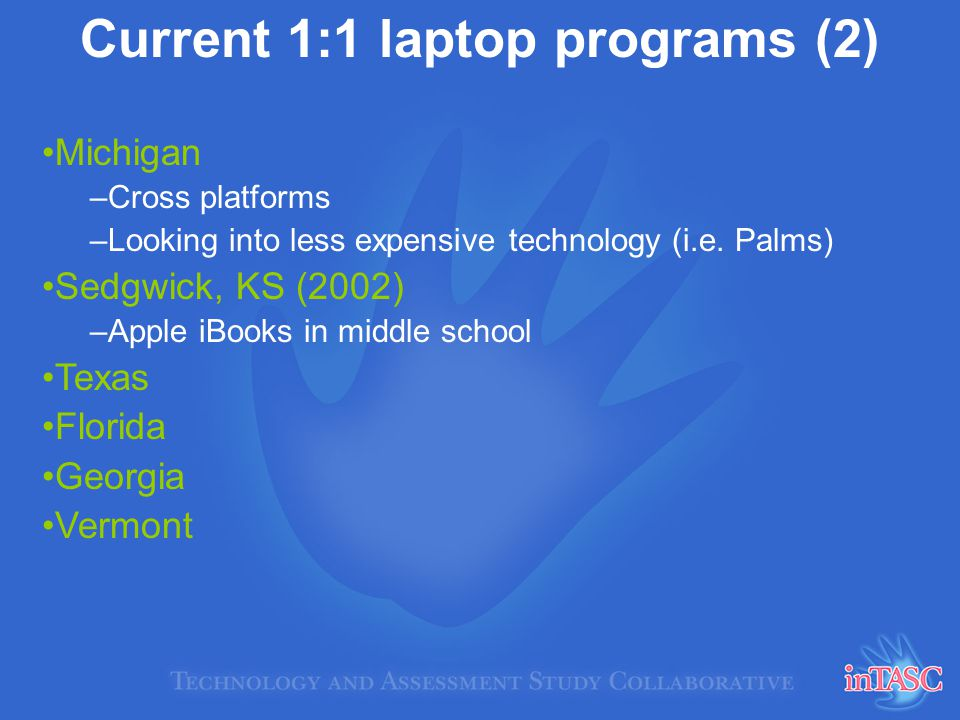 Current 1:1 laptop programs (2) Michigan –Cross platforms –Looking into less expensive technology (i.e.
