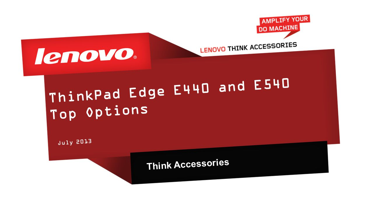 ThinkPad Edge E440 and E540 Top Options July 2013 Think Accessories