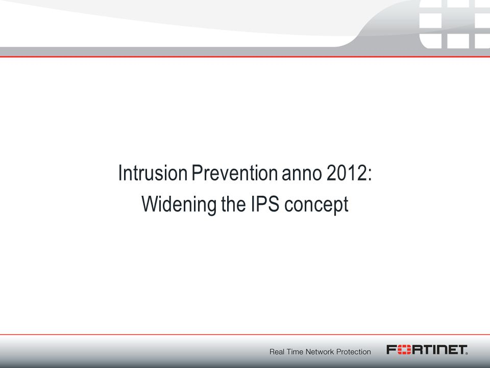 Intrusion Prevention anno 2012: Widening the IPS concept