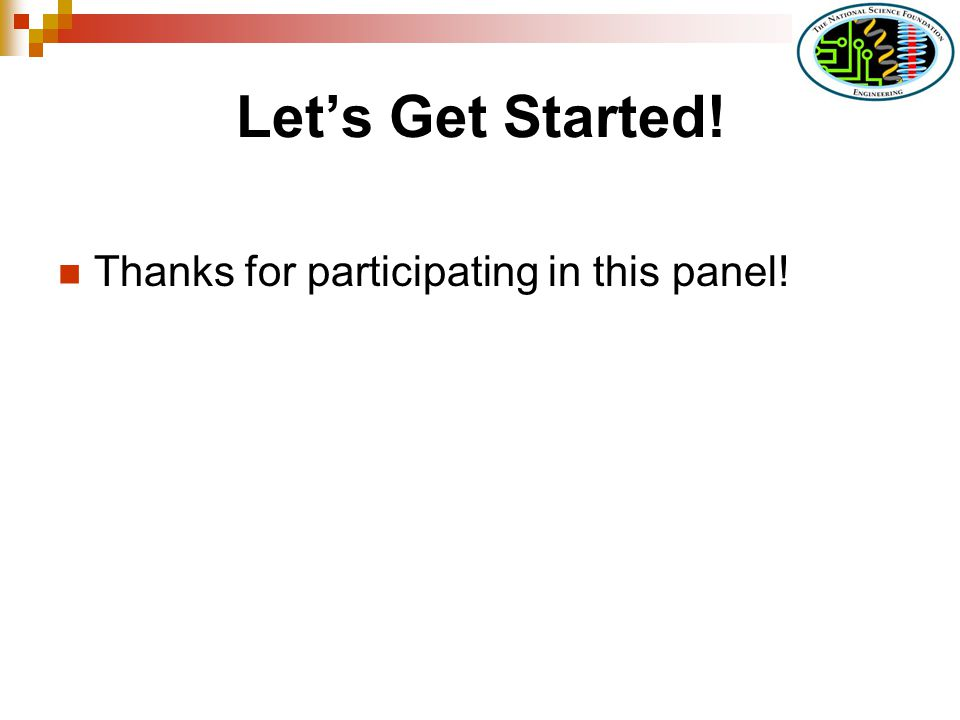 Lets Get Started! Thanks for participating in this panel!